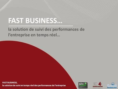 FAST BUSINESS, la solution de suivi en temps réel des performances de lentreprise la solution de suivi des performances de lentreprise en temps réel… FAST.