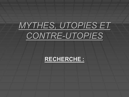MYTHES, UTOPIES ET CONTRE-UTOPIES