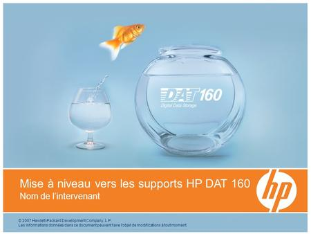 © 2007 Hewlett-Packard Development Company, L.P. The information contained herein is subject to change without notice Mise à niveau vers les supports HP.
