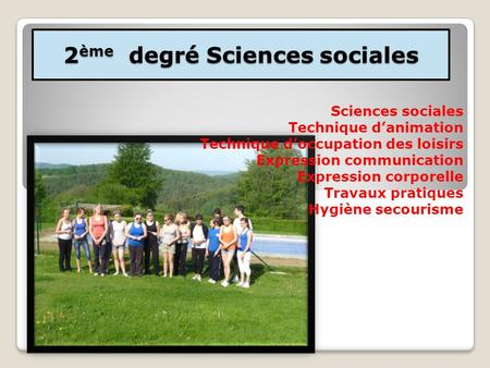 2 ème degré Sciences sociales Sciences sociales Technique danimation Technique doccupation des loisirs Expression communication Expression corporelle Travaux.