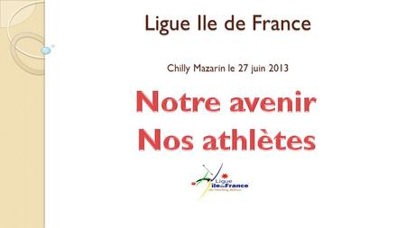 Ligue Ile de France Chilly Mazarin le 27 juin 2013