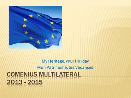My Heritage, your Holiday Mon Patrimoine, tes Vacances 1.
