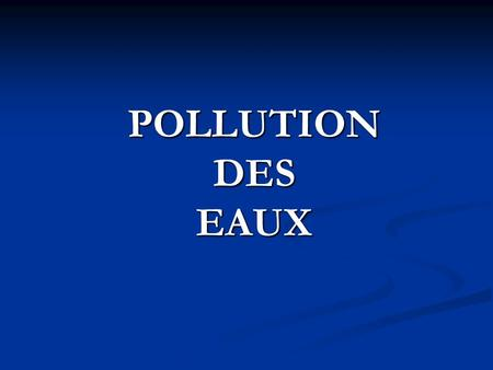 POLLUTION DES EAUX.