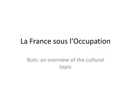 La France sous lOccupation Buts: an overview of the cultural topic.