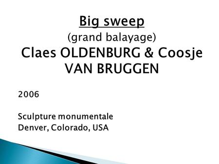 Big sweep (grand balayage) Claes OLDENBURG & Coosje VAN BRUGGEN 2006 Sculpture monumentale Denver, Colorado, USA.