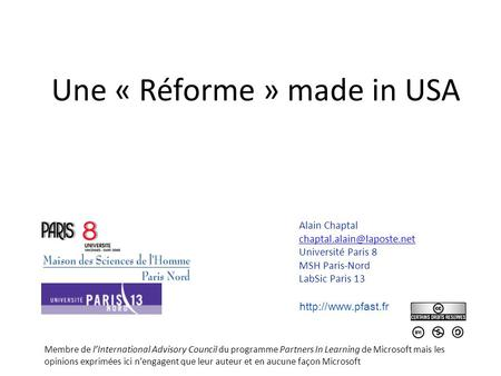 Une « Réforme » made in USA Alain Chaptal Université Paris 8 MSH Paris-Nord LabSic Paris 13  Membre de lInternational.