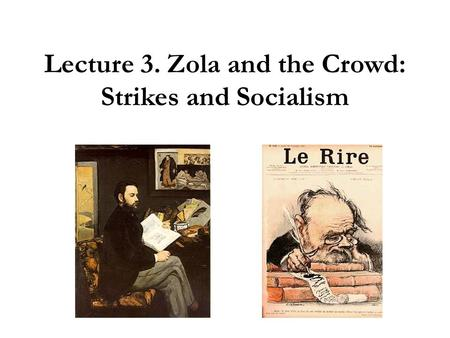 Lecture 3. Zola and the Crowd: Strikes and Socialism.