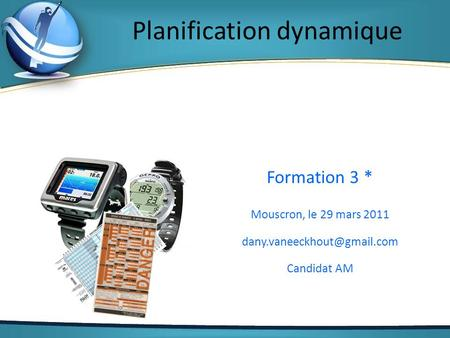 Planification dynamique Formation 3 * Mouscron, le 29 mars 2011 Candidat AM.