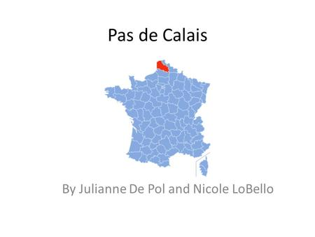 Pas de Calais By Julianne De Pol and Nicole LoBello.