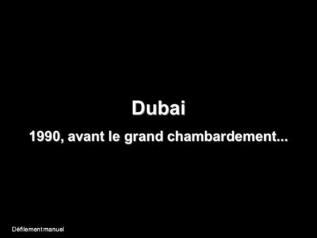 Dubai 1990, avant le grand chambardement... Défilement manuel.