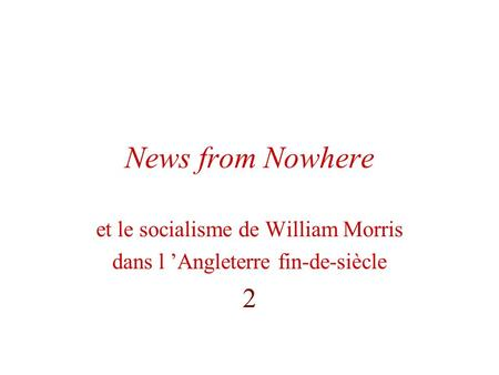 News from Nowhere et le socialisme de William Morris dans l Angleterre fin-de-siècle 2.
