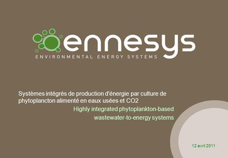 Systèmes intégrés de production d'énergie par culture de phytoplancton alimenté en eaux usées et CO2 Highly integrated phytoplankton-based wastewater-to-energy.
