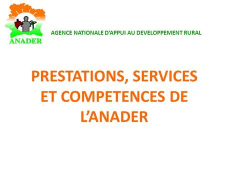 PRESTATIONS, SERVICES ET COMPETENCES DE LANADER AGENCE NATIONALE DAPPUI AU DEVELOPPEMENT RURAL.