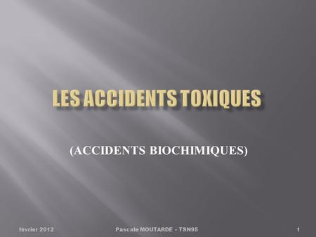 (ACCIDENTS BIOCHIMIQUES) Pascale MOUTARDE - TSN951février 2012.