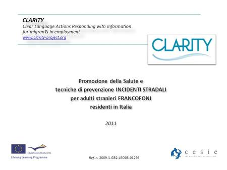 CLARITY Clear Language Actions Responding with Information for migranTs in employment www.clarity-project.org www.clarity-project.org CLARITY Clear Language.