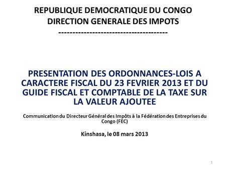 REPUBLIQUE DEMOCRATIQUE DU CONGO DIRECTION GENERALE DES IMPOTS --------------------------------------- PRESENTATION DES ORDONNANCES-LOIS A CARACTERE FISCAL.