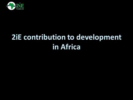 2iE contribution to development in Africa. A strong worldwide attractivity on-site learning: applications from 36 countries e-learning : applications.
