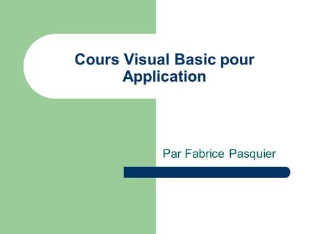 Cours Visual Basic pour Application Par Fabrice Pasquier.