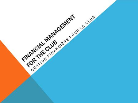 FINANCIAL MANAGEMENT FOR THE CLUB GESTION FINANCIÈRE POUR LE CLUB.