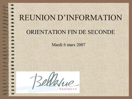 REUNION DINFORMATION ORIENTATION FIN DE SECONDE Mardi 6 mars 2007.