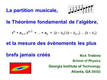 z n + a n-1 z +... +a 0 = (z – z n ) (z – z n-1 )... (z – z 1 ) et la mesure des évènements les plus Rick Trebino School of Physics Georgia Institute.