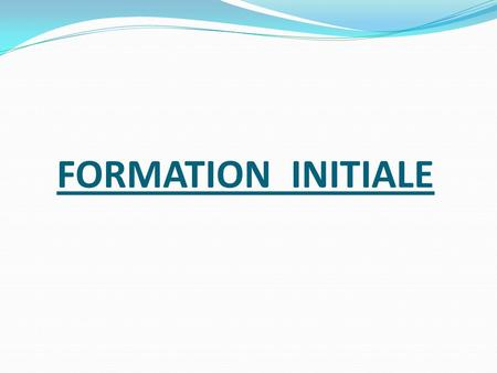 FORMATION INITIALE.