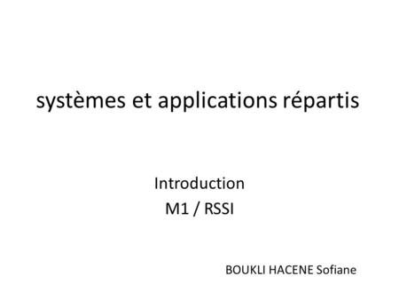 Systèmes et applications répartis Introduction M1 / RSSI BOUKLI HACENE Sofiane.