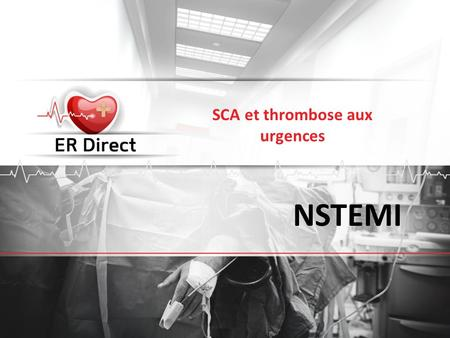 NSTEMI SCA et thrombose aux urgences. Diagramme du diagnostic dun SCA European Heart Journal 2011; 32, 2999-3054 (Lignes directrices de la SEC sur la.