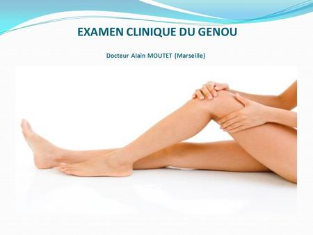 EXAMEN CLINIQUE DU GENOU Docteur Alain MOUTET (Marseille)