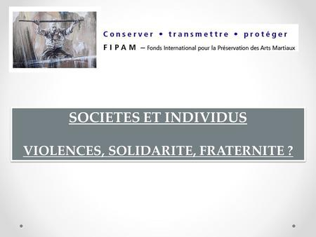 VIOLENCES, SOLIDARITE, FRATERNITE ?
