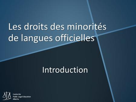 Centre for Public Legal Education Alberta Les droits des minorités de langues officielles Introduction.