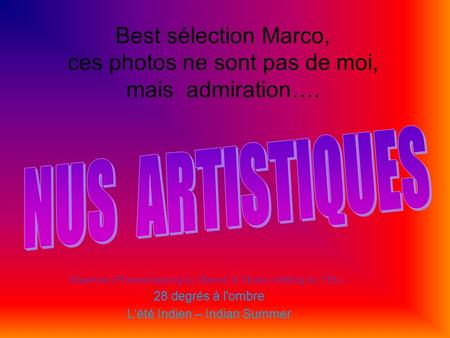 Best sélection Marco, ces photos ne sont pas de moi, mais admiration…. Graphics (Photoshopping by Marco) & Music (Adding by TSL) : 28 degrés à l'ombre.