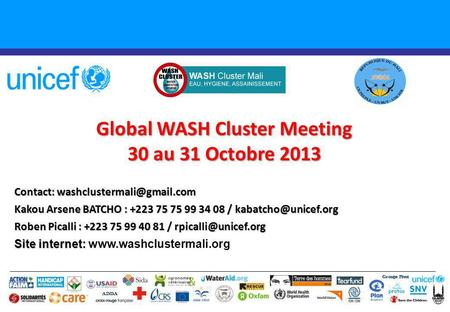 Global WASH Cluster Meeting 30 au 31 Octobre 2013 Groupe Pivot ADDA Contact: Kakou Arsene BATCHO : +223 75 75 99 34 08 /