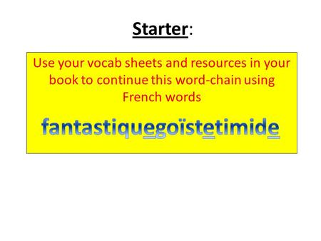Starter: Use your vocab sheets and resources in your book to continue this word-chain using French words.