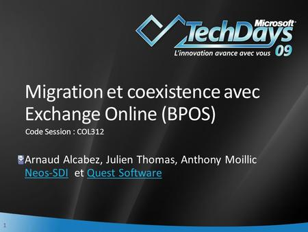 1 Migration et coexistence avec Exchange Online (BPOS) Arnaud Alcabez, Julien Thomas, Anthony Moillic Neos-SDINeos-SDI et Quest SoftwareQuest Software.