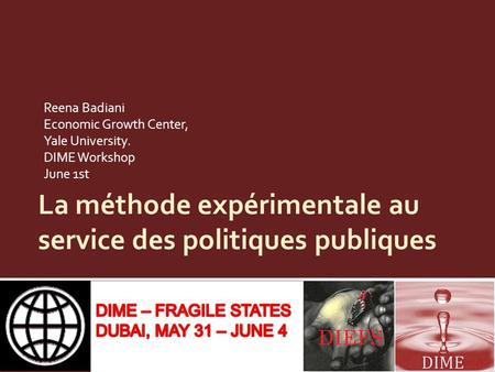 La méthode expérimentale au service des politiques publiques Reena Badiani Economic Growth Center, Yale University. DIME Workshop June 1st.