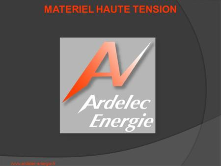Www.ardelec-energie.fr MATERIEL HAUTE TENSION. www.ardelec-energie.fr MATERIEL HAUTE TENSION DOMAINE D ACTIVITE DU SAV Installations Moyenne Tension: