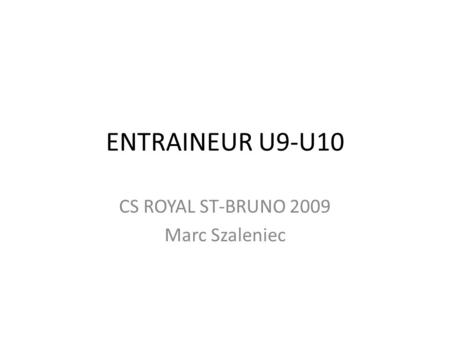 CS ROYAL ST-BRUNO 2009 Marc Szaleniec
