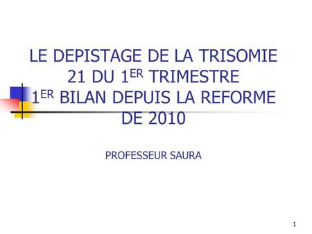 INDICATIONS DE DIAGNOSTIC PRENATAL AVANT JANVIER 2010