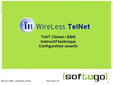 1 WireLess TelNet – configuration usuelle www.softogo.com TnVT (Telnet / SSH) Instructif technique Configuration usuelle.