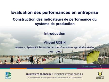 Evaluation des performances en entreprise Construction des indicateurs de performance du système de production Introduction Vincent ROBIN Master 1, Spécialité