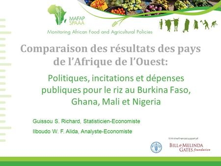With the financial support of Comparaison des résultats des pays de lAfrique de lOuest: Politiques, incitations et dépenses publiques pour le riz au Burkina.