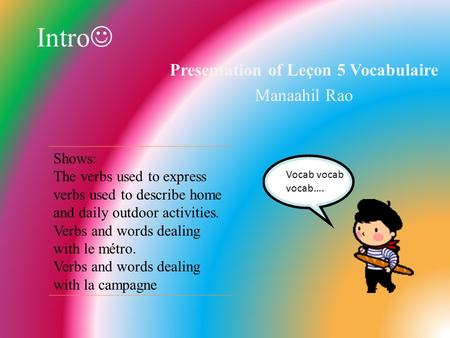 Intro Presentation of Leçon 5 Vocabulaire Manaahil Rao Shows: The verbs used to express verbs used to describe home and daily outdoor activities. Verbs.
