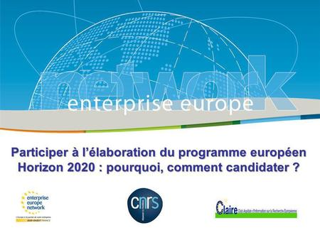 Title Sub-title PLACE PARTNERS LOGO HERE European Commission Enterprise and Industry Participer à lélaboration du programme européen Horizon 2020 : pourquoi,