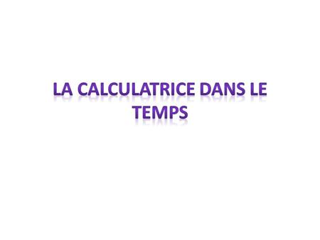 La calculatrice dans le temps