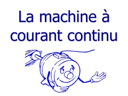 La machine à courant continu. Constitution 1 2 3 4 4 3 2 1.
