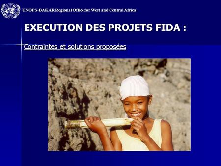 UNOPS-DAKAR Regional Office for West and Central Africa EXECUTION DES PROJETS FIDA : Contraintes et solutions proposées.
