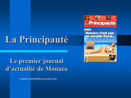 La Principauté Le premier journal dactualité de Monaco Éditions Global Media Associates Sas.