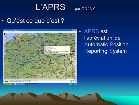 LAPRS par ON4NY Quest ce que cest ? APRS est labréviation de Automatic Position Reporting System.