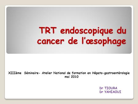 TRT endoscopique du cancer de l'œsophage